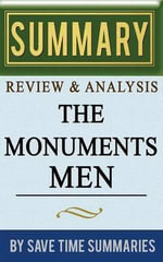 The Monuments Men : Allied Heroes, Nazi Thieves, and the Greatest Treasure Hunt in History by Robert M. Edsel -- Summary, Review & Analysi - Save Time Summaries