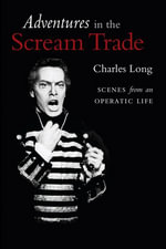 Adventures in the Scream Trade : Scenes from an Operatic Life - Charles P. Long
