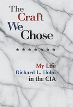 The Craft We Chose : My Life in the CIA - Richard L. Holm