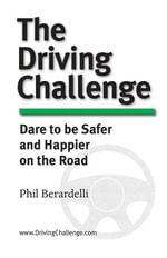 The Driving Challenge : Dare to Be Safer and Happier on the Road - Phil Berardelli