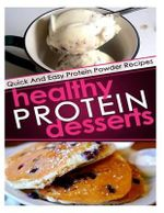 Healthy Protein Desserts : Quick and Easy Protein Powder Recipes - Helen Ferguson