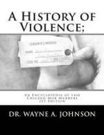 A History of Violence; : An Encyclopedia of 1400 Chicago Mob Murders 1st Edition - Dr Wayne a Johnson
