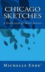 Chicago Sketches : A Collection of Short Stories - MS Michelle Ende'