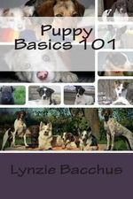 Puppy Basics 101 : Bringing Your New Puppy Home - Lynzie Bacchus