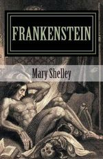 Frankenstein by Mary Shelley 2014 Edition - Mary Shelley