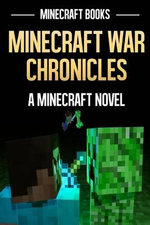 Minecraft War Chronicles : A Minecraft Novel - Minecraft Books