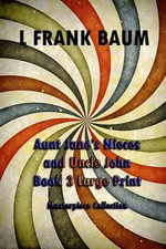 Aunt Jane's Nieces and Uncle John Book 3 Large Print : (L Frank Baum Masterpiece Collection) - L Frank Baum