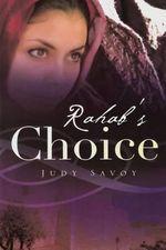 Rahab's Choice - Mrs Judith H Savoy