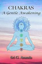 Chakras : A Gentle Awakening - Sri G Ananda