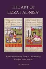 The Art of Lizzat Al-Nisa' : Erotic Miniatures from a 19th Century Persian Manuscript - Palatino Press