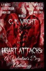 Heart Attacks : A Valentine's Day Anthology - C M Wright