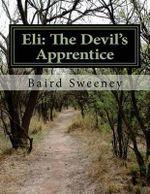 Eli : The Devil's Apprentice - Baird W Sweeney