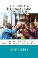 The Reactive Hypoglycemia Bootcamp : Combat Your Reactive Hypoglycemia in One Month! - Sue Keen