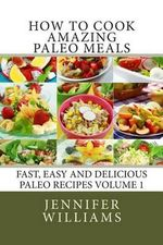 How to Cook Amazing Paleo Meals - Complete Master Collection - Jennifer Williams