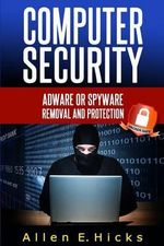 Computer Security : Adware or Spyware Removal and Protection - Allen E Hicks