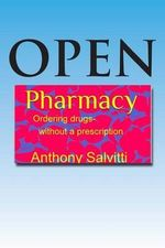 Open Pharmacy : Ordering Drugs Without a Prescription - Anthony Salvitti