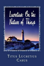 Lucretius : On the Nature of Things - Titus Lucretius Carus