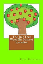 The Tree That Wood Be : Nature's Remedies - Kym Kostos
