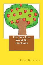 The Tree That Wood Be : Emotions - Kym Kostos