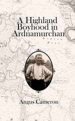 A Highland Boyhood in Ardnamurchan - MR Angus Cameron