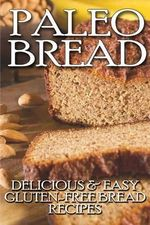 Paleo Bread : Delicious & Easy Gluten-Free Bread Recipes - Janice Parker