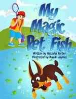 My Magic Pet Fish - Mrs Natasha Barber