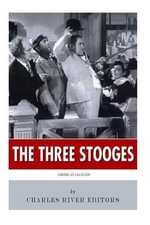 American Legends : The Three Stooges - Charles River Editors