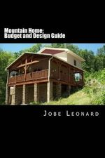 Mountain Home : Budget, Design, Estimate, and Secure Your Best Price - Jobe David Leonard