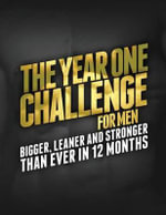 The Year 1 Challenge for Men : Bigger, Leaner, and Stronger Than Ever in 12 Months - Michael Matthews