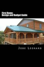 First Home : Budget, Design, Estimate, and Secure Your Best Price - Jobe David Leonard
