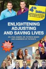 4th Edition - Enlightening, Adjusting and Saving Lives : 20 Years of Real-Life Stories from Patients Who Turned to Our Chiropractic Care for Answers - Dr Paul Baker