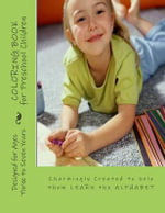 Coloring Book for Preschool Children : Charmingly Created to Help Them Learn the Alphabet - Rose Montgomery