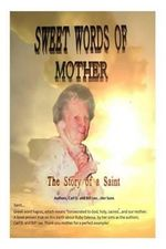 Sweet Words of Mother...the Story of a Saint : Our Great Guide, Mother, Ruby Odessa - Carl D Bill-Lee Sons