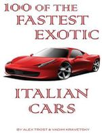100 of the Fastest Exotic Italian Cars - Alex Trost