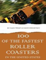 100 of the Fastest Roller Coasters in the United States - Alex Trost