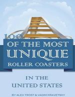100 of the Most Unique Roller Coasters in the United States - Alex Trost
