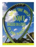100 of the Most Unique Roller Coasters in the World - Alex Trost