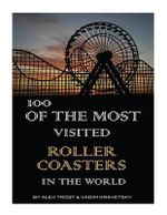100 of the Most Visited Roller Coasters in the World - Alex Trost