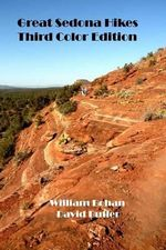 Great Sedona Hikes Third Color Edition : The 26 Greatest Hikes in Sedona Arizona - William Bohan
