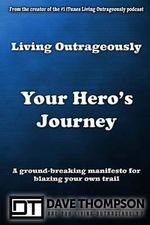 Living Outrageously : Your Hero's Journey - Dave Thompson