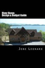 River Home : Budget, Design, Estimate, and Secure Your Best Price - Jobe David Leonard