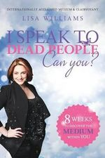 I Speak to Dead People : Can You? - Lisa Williams