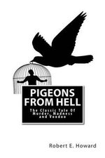 Pigeons from Hell : The Classic Tale of Murder, Madness and Voodoo - Robert E Howard