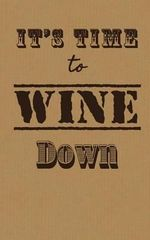 It's Time to Wine Down : Wine Tasting Journal / Diary / Notebook - Sipswirlswallow
