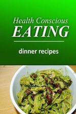Health Conscious Eating - Dinner Recipes : Healthy Cookbook for Beginners - Health Conscious Eating
