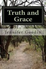 Truth and Grace - Jennifer Goodin
