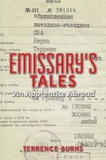Emissary's Tales : An Apprentice Abroad - Terrence Burns