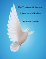 The Treasure of Heaven : A Romance of Riches - Marie Corelli