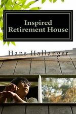 Inspired Retirement House : How to Retire Early Where You Want - MR Hans Hallanger