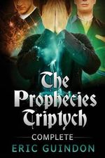 The Prophecies Triptych Complete - Eric Guindon